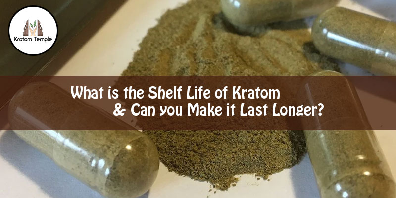 What is the Shelf Life of Kratom & Can you make it Last Longer?